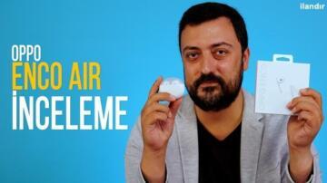 Oppo Enco Air Kablosuz Kulaklık İncelemesi
